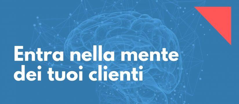 entra nella mente dei tuoi clienti