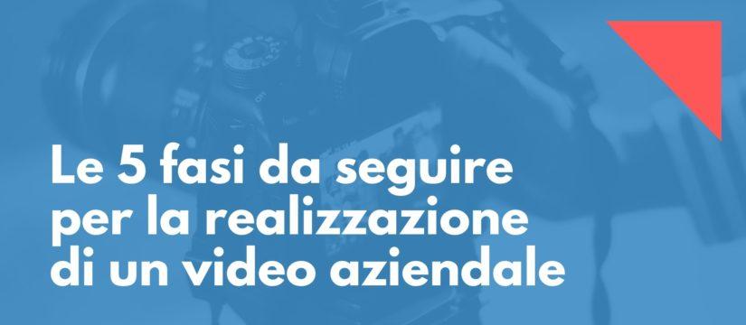 Le 5 fasi da seguire per la realizzazione di un video aziendale
