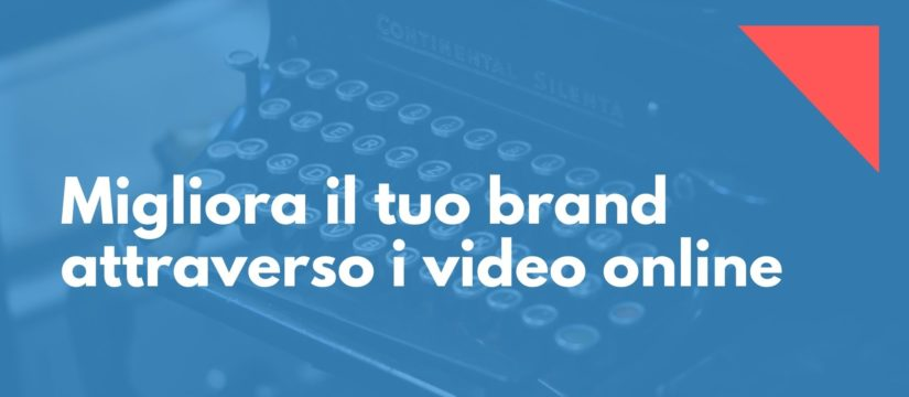 Migliora il tuo brand attraverso i video online