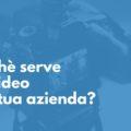 perchè serve un video alla tua azienda