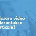 realizzare video in verticale o in orizzontale