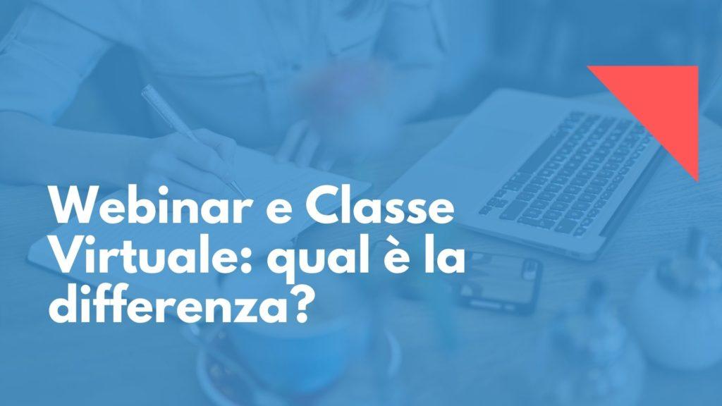 Webinar e Classe Virtuale qual è la differenza
